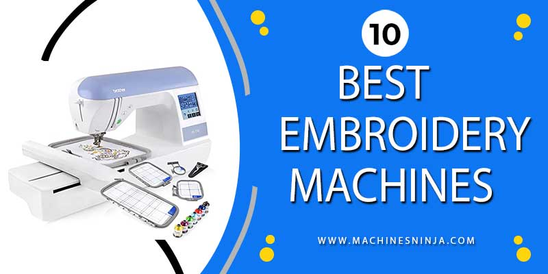 Top 10 Best Embroidery Machines in [Updated 2021]