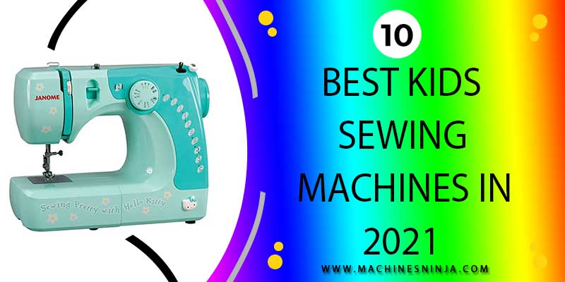 best kids sewing machines [August 2021]