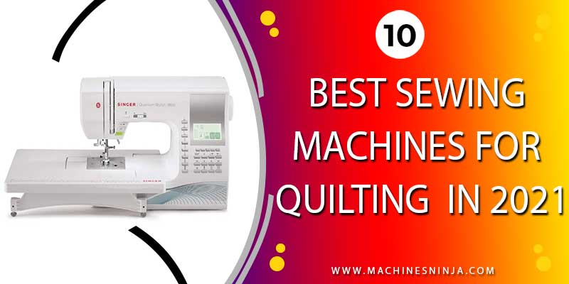 best sewing machines for quilting [August 2021]