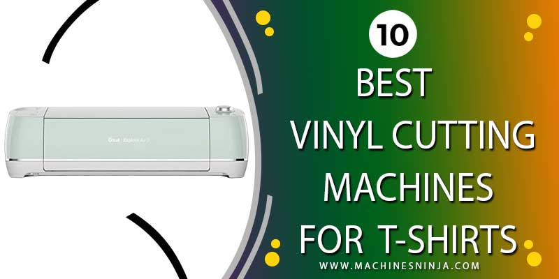 Top 10 Best Vinyl Cutting Machine For T Shirts [September 2021]
