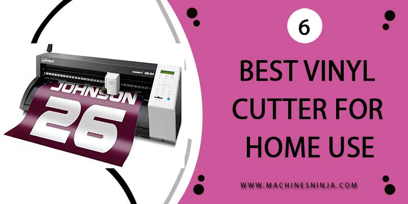 Top 6 Best Vinyl Cutter for Home Use [Updated 2021]