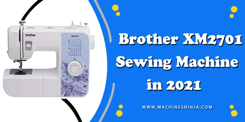 Brother XM2701 Sewing Machine [Updated 2021]
