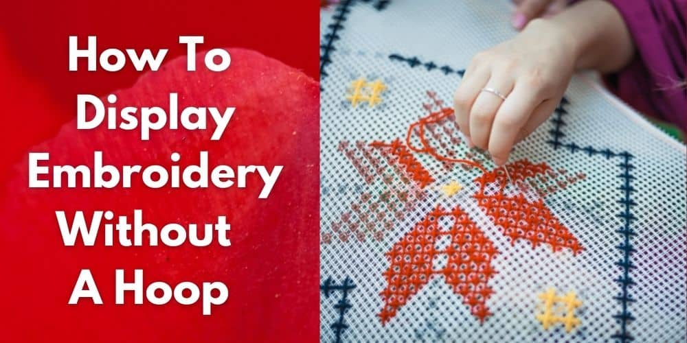 How to Display Embroidery Without a Hoop [Updated 2021]
