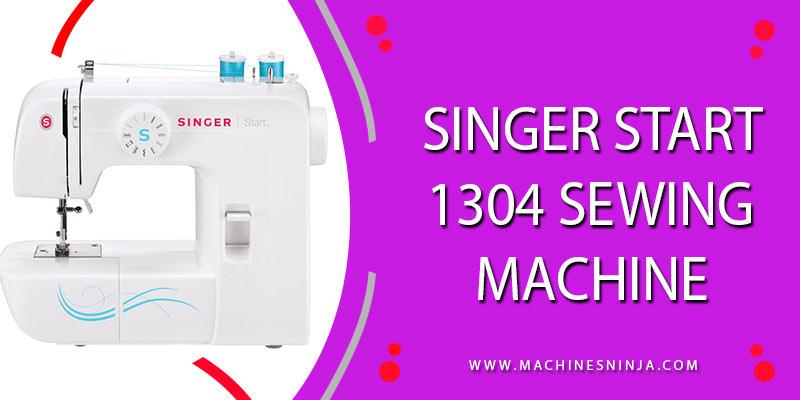 SINGER Start 1304 Sewing Machine [Updated 2021]