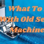 what to do with old sewing machines (Updated 2021)
